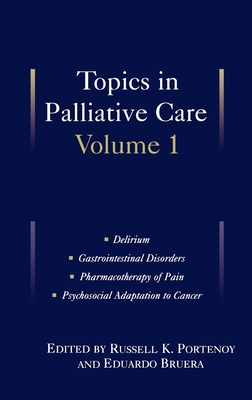 Topics in Palliative Care: Volume 1 - Portenoy, Russell K, M.D. (Editor), and Bruera, Eduardo (Editor)