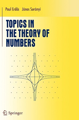 Topics in the Theory of Numbers - Erdos, Paul, and Erdoes, Paul, and Suranyi, Janos