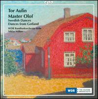 Tor Aulin: Master Olof; Swedish Dances; Dances from Gotland - Juraj Cizmarovic (violin); Tomoharu Yoshida (oboe); WDR Orchestra, Köln; Niklas Willén (conductor)