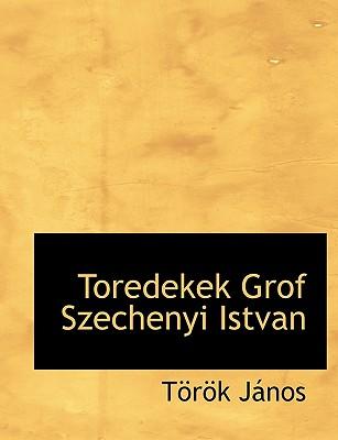 Toredekek Grof Szechenyi Istvan - Jnos, Trk, and J Nos, T R K