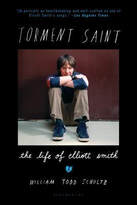 Torment Saint: The Life of Elliott Smith - Schultz, William Todd, Professor