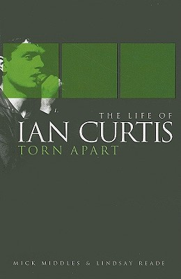 Torn Apart: The Life of Ian Curtis - Middles, Mick, and Reade, Lindsay
