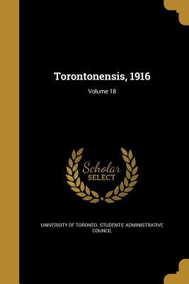 Torontonensis, 1916; Volume 18 - University of Toronto Students' Adminis (Creator)