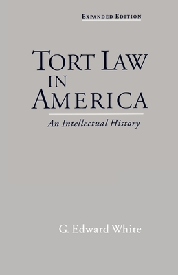 Tort Law in America: An Intellectual History - White, G Edward
