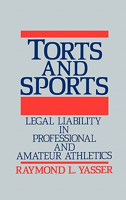 Torts and Sports: Legal Liability in Professional and Amateur Athletics - Yasser, Raymond L