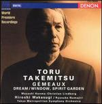 Toru Takemitsu: Gémeaux; Dream/Window; Spirit Garden
