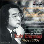 Toshi Ichiyanagi: 1960's & 1990's