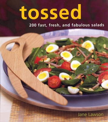 Tossed: 200 Fast, Fresh, and Fabulous Salads - Lawson, Jane, and Robinson, Tim, Dr. (Photographer)
