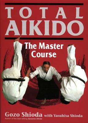 Total Aikido: The Master Course - Shioda, Gozo, and Shioda, Yasuhisa