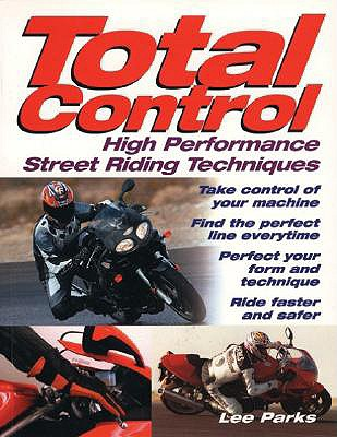 Total Control: High Performance Street Riding Techniques - Parks, Lee