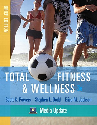 Total Fitness & Wellness, Brief Edition, Media Update - Powers, Scott K, and Dodd, Stephen L, and Jackson, Erica M