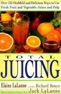 Total Juicing - Lalanne, Elaine, and Lalanne, Jack (Foreword by), and Benyo, Richard