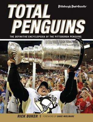 Total Penguins: The Definitive Encyclopedia of the Pittsburgh Penguins - Buker, Rick, and Molinari, Dave (Foreword by)