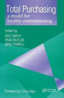 Total Purchasing: A Model for Locality Commissioning - Smith, Rod, MRC, and Butler, Fran, and Powell, Mike