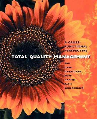 Total Quality Management: A Cross Functional Perspective - Rao, Ashok, and Carr, Lawrence P, and Dambolena, Ismael