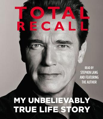 Total Recall: My Unbelievably True Life Story - Schwarzenegger, Arnold (Read by), and Lang, Stephen (Read by)