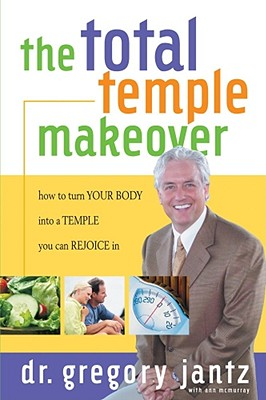Total Temple Makeover: How to Turn Your Body Into a Temple You Can Rejoice in - Jantz, Gregory, Dr.