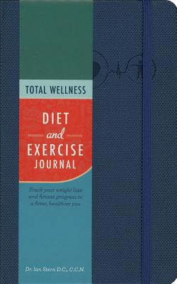 Total Wellness Exercise and Nutrition Journal: Track Your Weight Loss and Fitness Progress to a Fitter, Healthier You - Stern, Ian