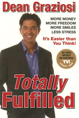 Totally Fulfilled: More Money, More Freedom, More Smiles, Less Stress - Graziosi, Dean R