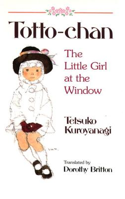 Totto-Chan: The Little Girl at the Window - Kuroyanagi, Tetsuko, and Britton, Dorothy (Translated by)