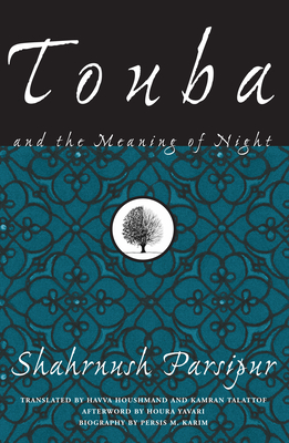 Touba and the Meaning of Night - Parsipur, Shahrnush, and Houshmand, Havva (Translated by), and Talattof, Kamran (Translated by)