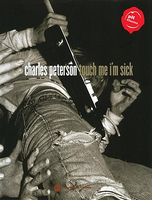 Touch Me I'm Sick - Boddy, Jennie (Editor), and Peterson, Charles (Photographer), and Vedder, Eddie (Introduction by)