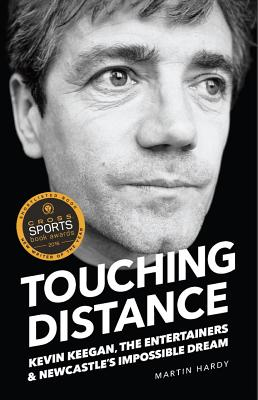 Touching Distance: Kevin Keegan, the Entertainers and Newcastle's Impossible Dream - Hardy, Martin