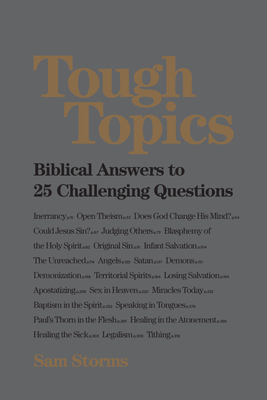 Tough Topics: Biblical Answers to 25 Challenging Questions - Storms, Sam, Dr.