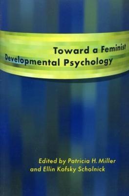 Toward a Feminist Developmental Psychology - Miller, Patricia H (Editor), and Scholnick, Ellin Kofsky (Editor)