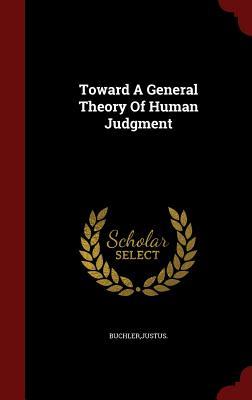 Toward a General Theory of Human Judgment - Buchler, Justus