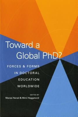 Toward a Global PhD?: Forces and Forms in Doctoral Education Worldwide - Nerad, Maresi (Editor)