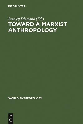 Toward a Marxist Anthropology - Diamond, Stanley (Editor)