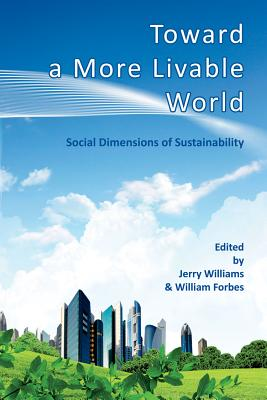 Toward a More Livable World: The Social Dimensions of Sustainability - Williams, Jerry (Editor)