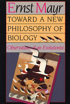 Toward a New Philosophy of Biology: Observations of an Evolutionist - Mayr, Ernst