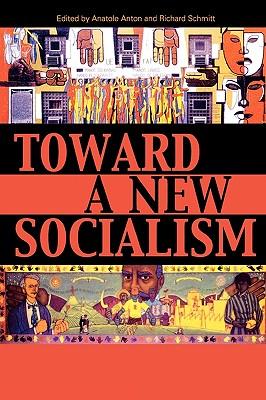Toward a New Socialism - Anton, Anatole (Editor), and Schmitt, Richard (Editor), and Bakker, Matt (Contributions by)