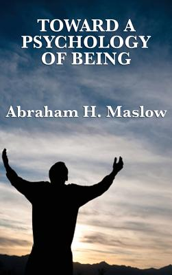 Toward a Psychology of Being - Maslow, Abraham H