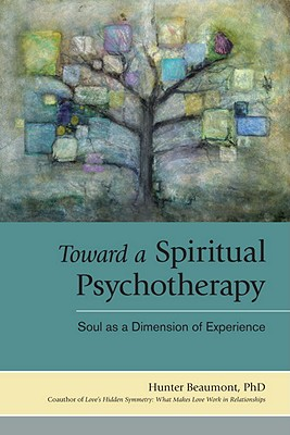 Toward a Spiritual Psychotherapy: Soul as a Dimension of Experience - Beaumont, Hunter, Ph.D., and Cobb, John B (Foreword by)