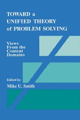 Toward a Unified Theory of Problem Solving: Views from the Content Domains - Smith, Mike U (Editor)