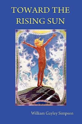 Toward the Rising Sun - Simpson, William Gayley