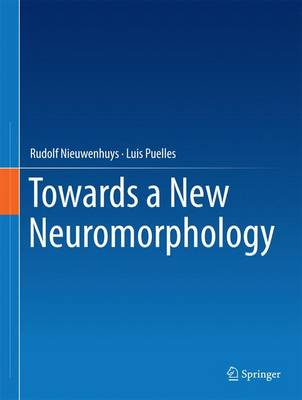 Towards a New Neuromorphology - Nieuwenhuys, Rudolf, and Puelles, Luis