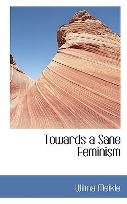 Towards a Sane Feminism - Meikle, Wilma