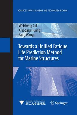 Towards a Unified Fatigue Life Prediction Method for Marine Structures - Cui, Weicheng, and Huang, Xiaoping, and Wang, Fang
