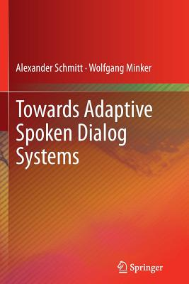 Towards Adaptive Spoken Dialog Systems - Schmitt, Alexander