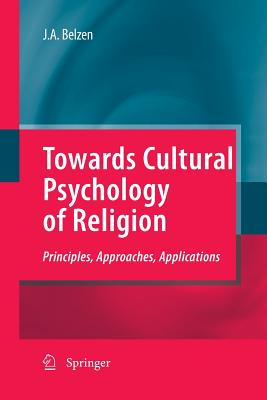Towards Cultural Psychology of Religion: Principles, Approaches, Applications - Van Belzen, Jacob A V