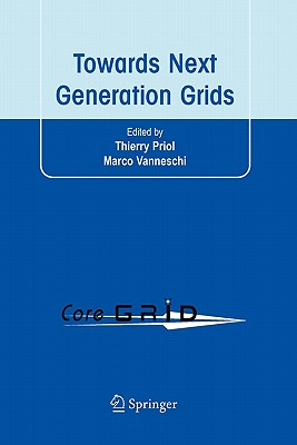 Towards Next Generation Grids: Proceedings of the Coregrid Symposium 2007 - Priol, Thierry (Editor), and Vanneschi, Marco (Editor)