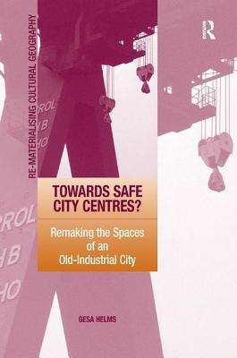 Towards Safe City Centres?: Remaking the Spaces of an Old-Industrial City - Helms, Gesa