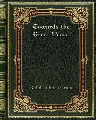 Towards the Great Peace - Cram, Ralph Adams