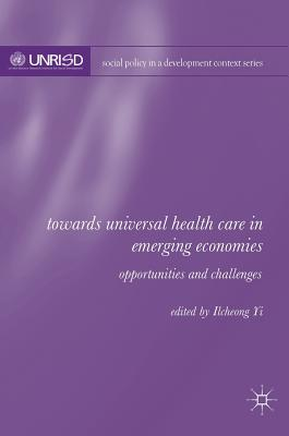 Towards Universal Health Care in Emerging Economies: Opportunities and Challenges - Yi, Ilcheong (Editor)