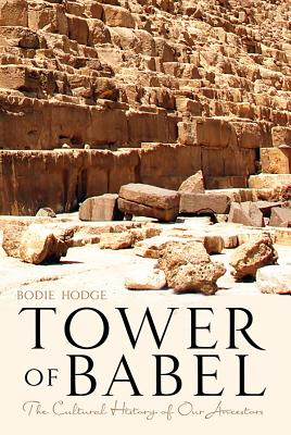 Tower of Babel: The Cultural History of Our Ancestors - Hodge, Bodie
