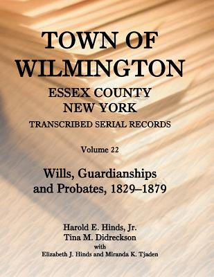 Town of Wilmington, Essex County, New York, Transcribed Serial Records: Volume 22. Wills, Guardianships and Probates, 1880-1900 - Hinds, Jr Harold E, and Didreckson, Tina, and Hinds, Elizabeth J